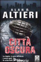 CITTA' OSCURA - ALTIERI ALAN D.