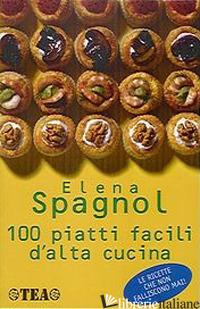 100 PIATTI FACILI D'ALTA CUCINA - SPAGNOL ELENA