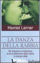 DANZA DELLA RABBIA. PER IMPARARE A TRASFORMARE LA FORZA DISTRUTTRICE DELLA RABBI - LERNER HARRIET