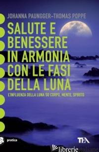SALUTE E BENESSERE IN ARMONIA CON LE FASI DELLA LUNA - PAUNGGER JOHANNA; POPPE THOMAS