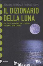 DIZIONARIO DELLA LUNA (IL) - PAUNGGER JOHANNA; POPPE THOMAS