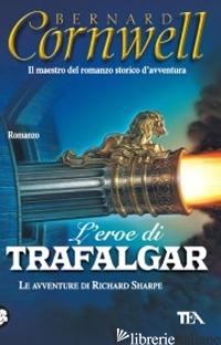 EROE DI TRAFALGAR (L') - CORNWELL BERNARD