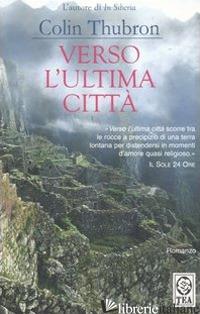VERSO L'ULTIMA CITTA' - THUBRON COLIN
