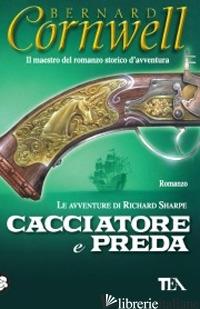 CACCIATORE E PREDA - CORNWELL BERNARD