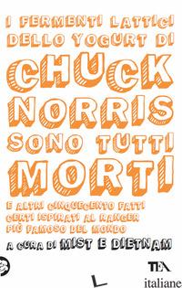 FERMENTI LATTICI DELLO YOGURT DI CHUCK NORRIS SONO TUTTI MORTI E ALTRI CINQUECEN - MIST E DIETNAM (CUR.)