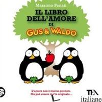 LIBRO DELL'AMORE DI GUS & WALDO (IL) - FENATI MASSIMO