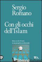 CON GLI OCCHI DELL'ISLAM. MEZZO SECOLO DI STORIA IN UNA PROSPETTIVA MEDIORIENTAL - ROMANO SERGIO