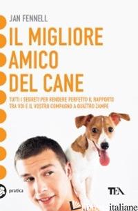 MIGLIORE AMICO DEL CANE (IL) - FENNELL JAN