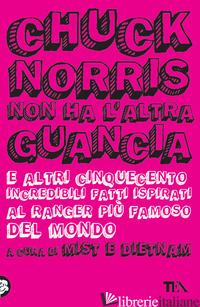 CHUCK NORRIS NON HA L'ALTRA GUANCIA E ALTRI CINQUECENTO INCREDIBILI FATTI ISPIRA - MIST E DIETNAM (CUR.)