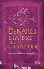DENARO E LA LEGGE DELL'ATTRAZIONE (IL) - HICKS ESTHER; HICKS JERRY