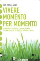 VIVERE MOMENTO PER MOMENTO - KABAT-ZINN JON