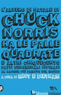 ALBERO DI NATALE DI CHUCK NORRIS HA LE PALLE QUADRATE E ALTRI CINQUECENTO FATTI  - MIST E DIETNAM (CUR.)