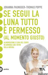 SE SEGUI LA LUNA TUTTO E' PERMESSO (AL MOMENTO GIUSTO) - PAUNGGER JOHANNA; POPPE THOMAS