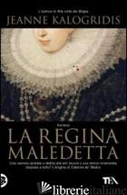 REGINA MALEDETTA (LA) - KALOGRIDIS JEANNE