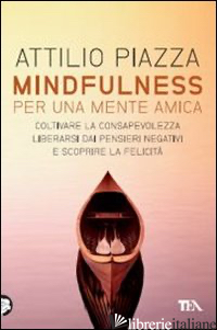 MINDFULNESS. PER UNA MENTE AMICA. COLTIVARE LA CONSAPEVOLEZZA, LIBERARSI DAI PEN - PIAZZA ATTILIO