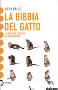 BIBBIA DEL GATTO. LA GUIDA PIU' COMPLETA AL MONDO FELINO (LA) - HALLS VICKY