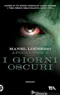 APOCALISSE Z. I GIORNI OSCURI - LOUREIRO MANEL