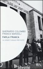 FARLA FRANCA. LA LEGGE E' UGUALE PER TUTTI? - COLOMBO GHERARDO; MARZOLI FRANCO
