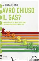 AVRO' CHIUSO IL GAS? COME LIBERARSI DA MANIE, FISSAZIONI E DISTURBI OSSESSIVO-CO - SAUTERAUD ALAIN