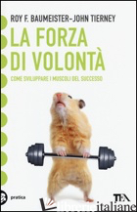 FORZA DI VOLONTA'. COME SVILUPPARE I MUSCOLI DEL SUCCESSO (LA) - BAUMEISTER ROY F.; TIERNEY JOHN