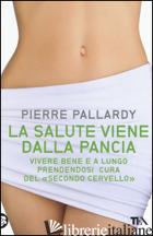 SALUTE VIENE DALLA PANCIA (LA) - PALLARDY PIERRE