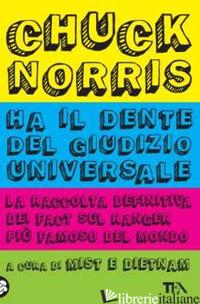 CHUCK NORRIS HA IL DENTE DEL GIUDIZIO UNIVERSALE. LA RACCOLTA DEFINITIVA DEI FAC - MIST E DIETNAM (CUR.)