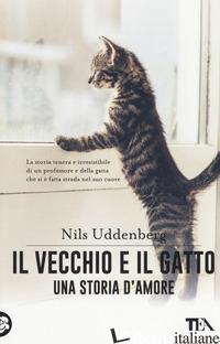 VECCHIO E IL GATTO. UNA STORIA D'AMORE (IL) - UDDENBERG NILS