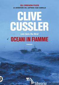 OCEANI IN FIAMME - CUSSLER CLIVE; DU BRUL JACK
