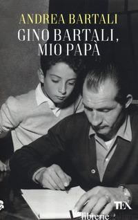 GINO BARTALI, MIO PAPA' - BARTALI ANDREA