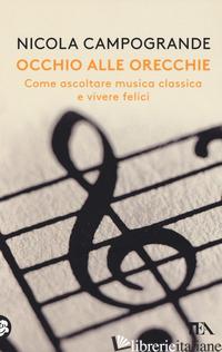OCCHIO ALLE ORECCHIE. COME ASCOLTARE MUSICA CLASSICA E VIVERE FELICI - CAMPOGRANDE NICOLA