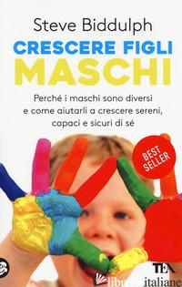 CRESCERE FIGLI MASCHI - BIDDULPH STEVE