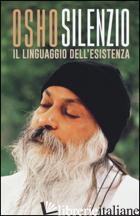SILENZIO. IL LINGUAGGIO DELL'ESISTENZA - OSHO; VIDEHA A. (CUR.)