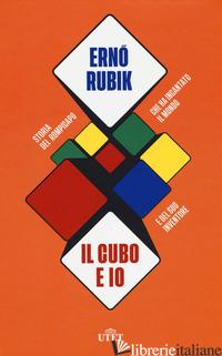 CUBO E IO. STORIA DEL ROMPICAPO CHE HA INCANTATO IL MONDO E DEL SUO INVENTORE (I - RUBIK ERNO