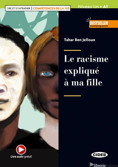 RACISME EXPLIQUE' A' MA FILLE. LIVELLO A1. CON ESPANSIONE ONLINE (LE) - BEN JELLOUN TAHAR; LECHEVALIER J. (CUR.)