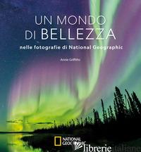 MONDO DI BELLEZZA NELLE FOTOGRAFIE DI NATIONAL GEOGRAPHIC. EDIZ. ILLUSTRATA (UN) - GRIFFITHS A. (CUR.)