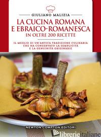 CUCINA ROMANA E EBRAICO ROMANESCA IN OLTRE 200 RICETTE (LA) - MALIZIA GIULIANO
