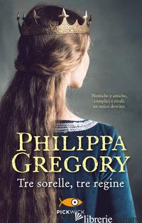 TRE SORELLE, TRE REGINE - GREGORY PHILIPPA