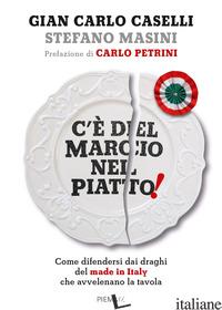 C'E' DEL MARCIO NEL PIATTO! COME DIFENDERSI DAI DRAGHI DEL MADE IN ITALY CHE AVV - CASELLI GIAN CARLO; MASINI STEFANO
