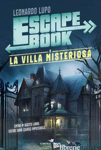 VILLA MISTERIOSA. ESCAPE BOOK (LA) - LUPO LEONARDO