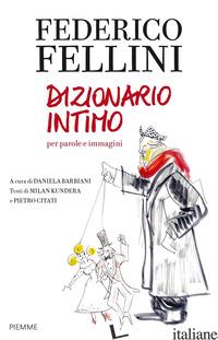 FEDERICO FELLINI. DIZIONARIO INTIMO PER PAROLE E IMMAGINI - FELLINI FEDERICO; BARBIANI D. (CUR.)