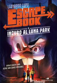 INCUBO AL LUNA PARK. ESCAPE BOOK - LUPO LEONARDO
