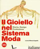 GIOIELLO NEL SISTEMA MODA. STORIA, DESIGN, PRODUZIONE. EDIZ. A COLORI (IL) - CAPPELLO B. (CUR.)