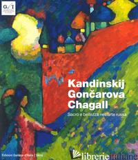 KANDINSKIJ, GONCAROVA, CHAGALL. SACRO E BELLEZZA. EDIZ. A COLORI - BURINI S. (CUR.); BARBIERI G. (CUR.)