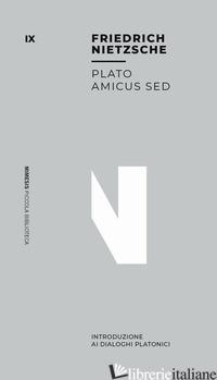 PLATO AMICUS SED. INTRODUZIONE AI DIALOGHI PLATONICI - NIETZSCHE FRIEDRICH; DI GIOVANNI P. (CUR.)