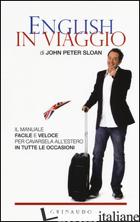 ENGLISH IN VIAGGIO. IL MANUALE FACILE E VELOCE PER CAVARSELA ALL'ESTERO IN TUTTE - SLOAN JOHN PETER