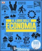 LIBRO DELL'ECONOMIA. GRANDI IDEE SPIEGATE IN MODO SEMPLICE (IL) - AAVV