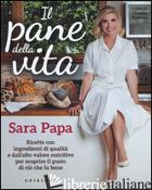 PANE DELLA VITA. RICETTE CON INGREDIENTI DI QUALITA' E DALL'ALTO VALORE NUTRITIV - PAPA SARA; ROMERO C. (CUR.)