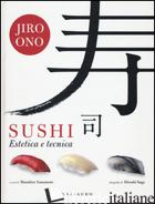 SUSHI. ESTETICA E TECNICA - ONO JIRO; YAMAMOTO M. (CUR.)
