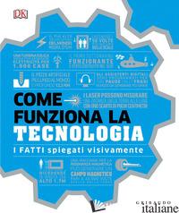 COME FUNZIONA LA TECNOLOGIA. I FATTI SPIEGATI VISIVAMENTE. EDIZ. ILLUSTRATA - AA.VV.