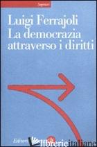 DEMOCRAZIA ATTRAVERSO I DIRITTI (LA) - FERRAJOLI LUIGI